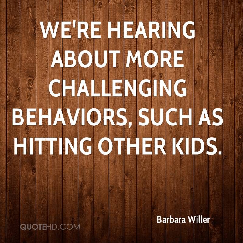 We're hearing about more challenging behaviors, such as hitting other kids.