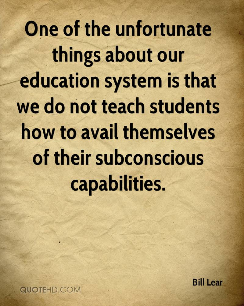 One of the unfortunate things about our education system is that we do not teach students how to avail themselves of their subconscious capabilities.