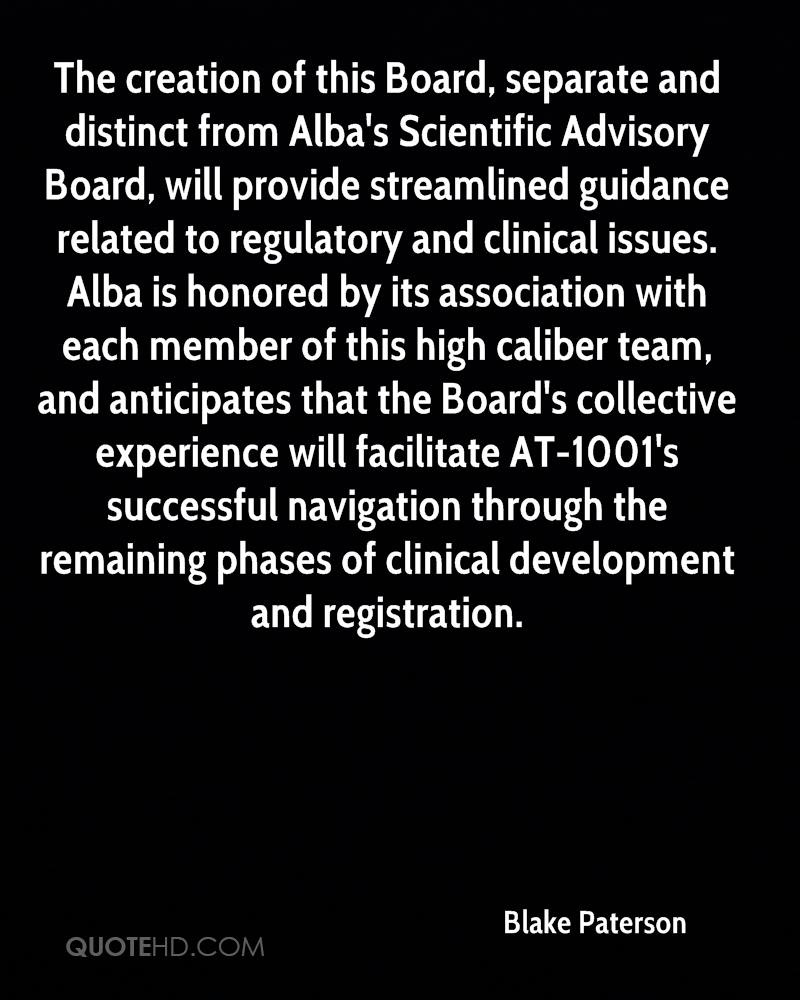 The creation of this Board, separate and distinct from Alba's Scientific Advisory Board, will provide streamlined guidance related to regulatory and clinical issues. Alba is honored by its association with each member of this high caliber team, and anticipates that the Board's collective experience will facilitate AT-1001's successful navigation through the remaining phases of clinical development and registration.