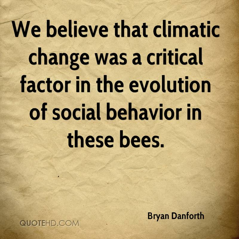 We believe that climatic change was a critical factor in the evolution of social behavior in these bees.