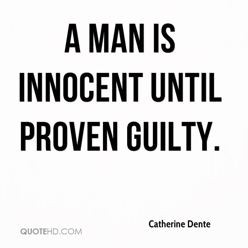A man is innocent until proven guilty.