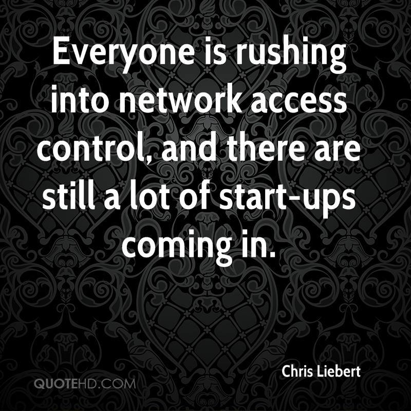 Everyone is rushing into network access control, and there are still a lot of start-ups coming in.
