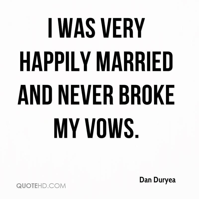 I was very happily married and never broke my vows.