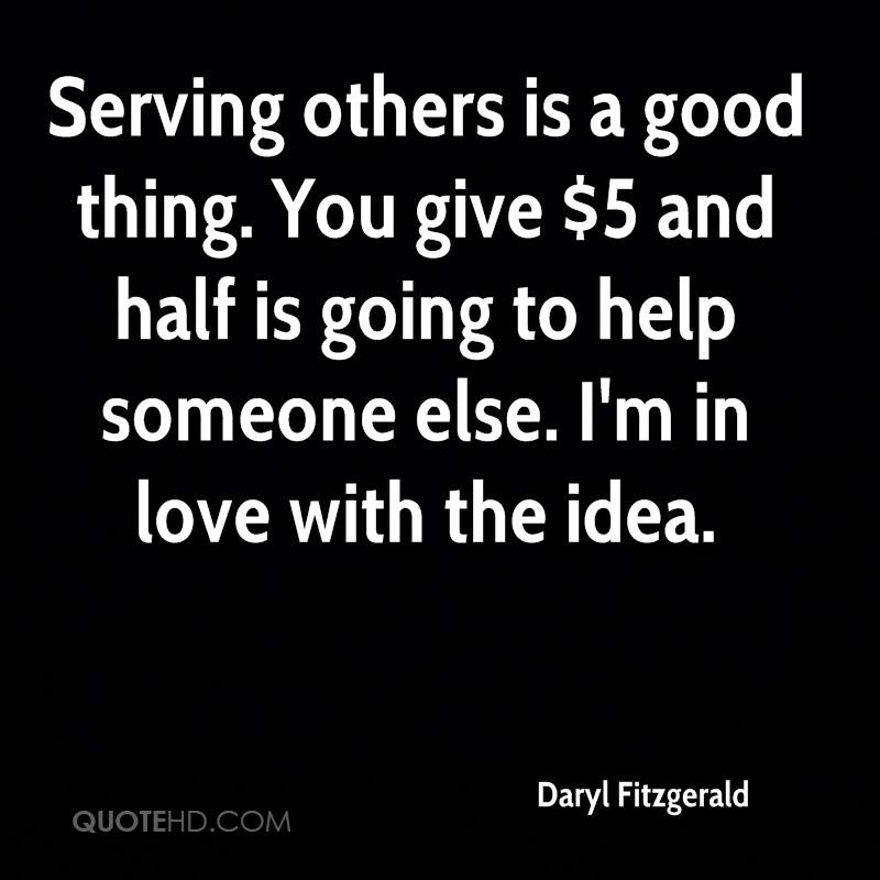 Serving others is a good thing. You give $5 and half is going to help someone else. I'm in love with the idea.