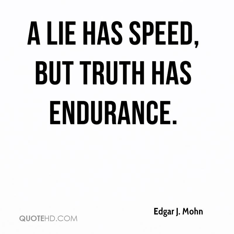 A Lie Has Speed, But Truth Has Endurance.