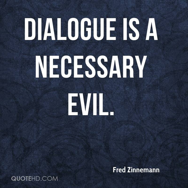 Dialogue is a necessary evil.