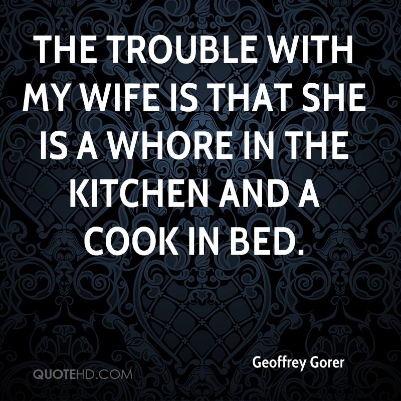 Attractive Geoffrey Gorer   The Trouble With My Wife Is That She Is A Whore In The
