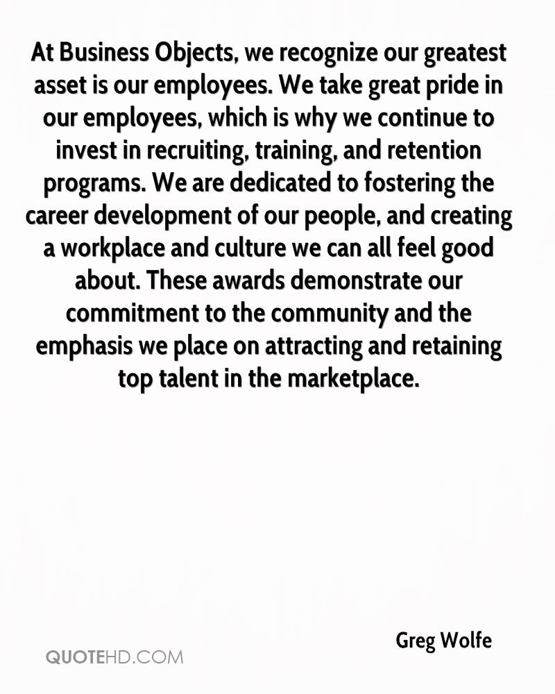 greg wolfe quotes quotehd at business objects we recognize our greatest asset is our employees we take great