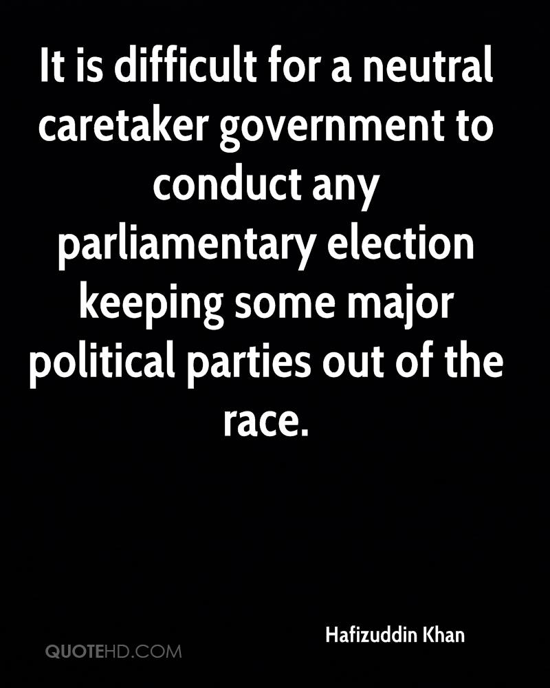 It is difficult for a neutral caretaker government to conduct any parliamentary election keeping some major political parties out of the race.