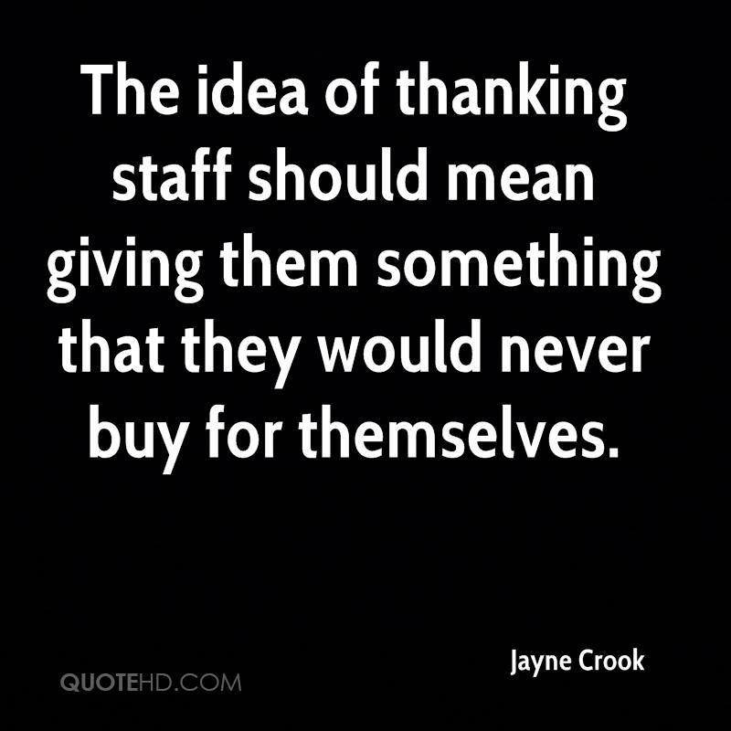 The idea of thanking staff should mean giving them something that they would never buy for themselves.