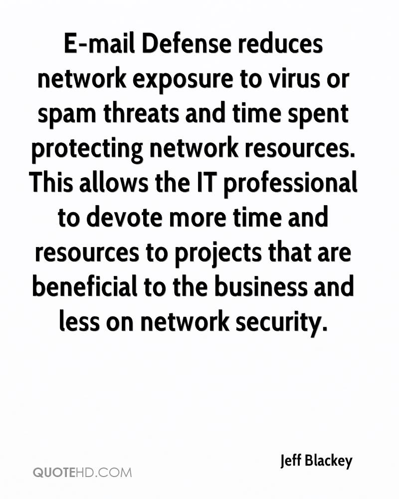 E-mail Defense reduces network exposure to virus or spam threats and time spent protecting network resources. This allows the IT professional to devote more time and resources to projects that are beneficial to the business and less on network security.