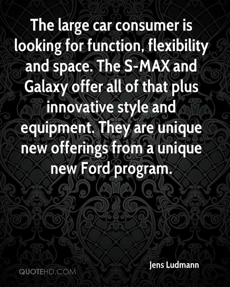 The large car consumer is looking for function, flexibility and space. The S-MAX and Galaxy offer all of that plus innovative style and equipment. They are unique new offerings from a unique new Ford program.