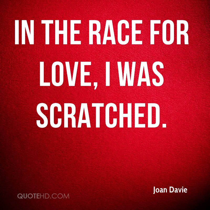 In the race for love, I was scratched.