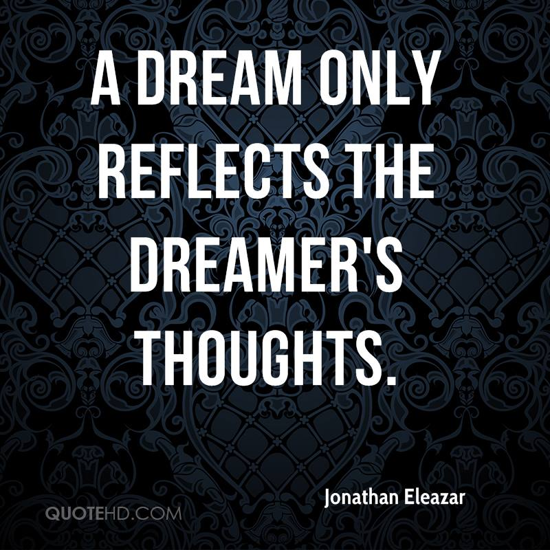 A dream only reflects the dreamer's thoughts.