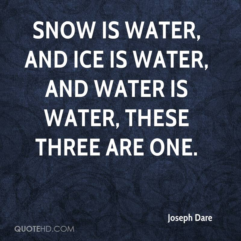 Snow is water, and ice is water, and water is water, these three are one.