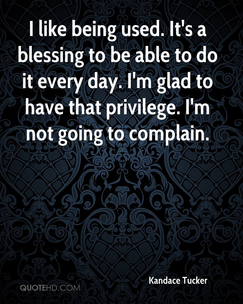 Kandace tucker quotes quotehd i like being used its a blessing to be able to do it every day thecheapjerseys Choice Image