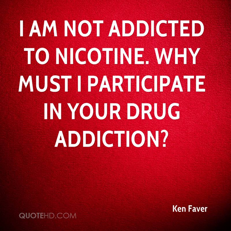I am not addicted to nicotine. Why must I participate in your drug addiction?