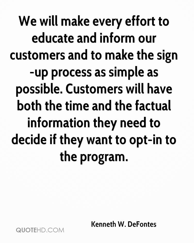 We will make every effort to educate and inform our customers and to make the sign-up process as simple as possible. Customers will have both the time and the factual information they need to decide if they want to opt-in to the program.