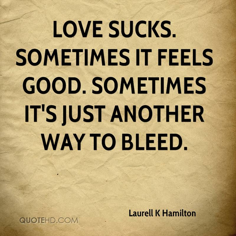 Love Sucks Quotes Fascinating Laurell K Hamilton Quotes  Quotehd