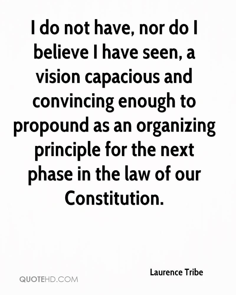 I do not have, nor do I believe I have seen, a vision capacious and convincing enough to propound as an organizing principle for the next phase in the law of our Constitution.