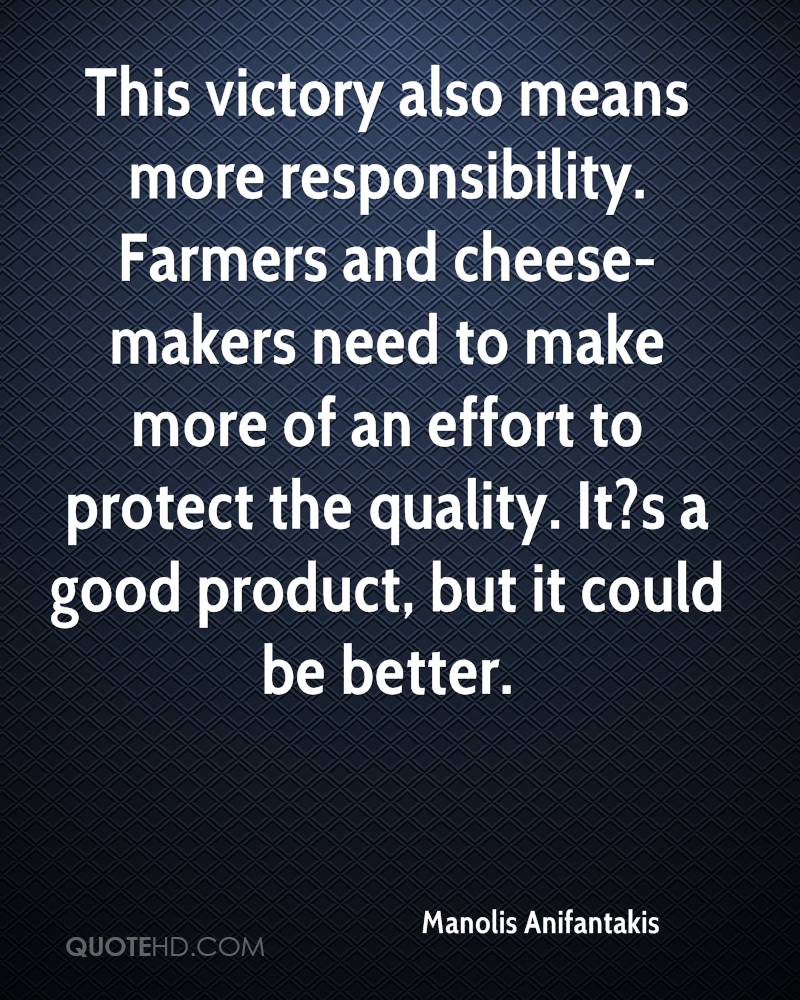 This victory also means more responsibility. Farmers and cheese-makers need to make more of an effort to protect the quality. It?s a good product, but it could be better.