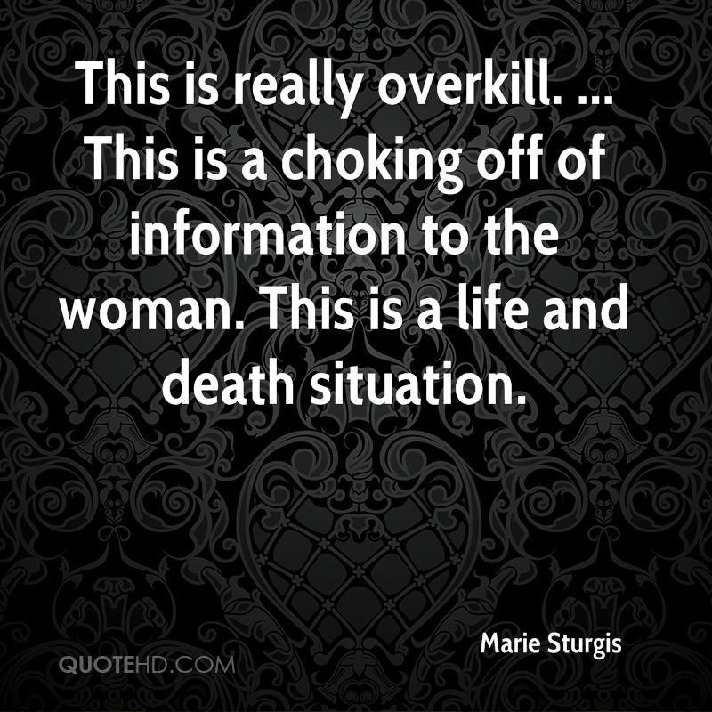 This is really overkill. ... This is a choking off of information to the woman. This is a life and death situation.