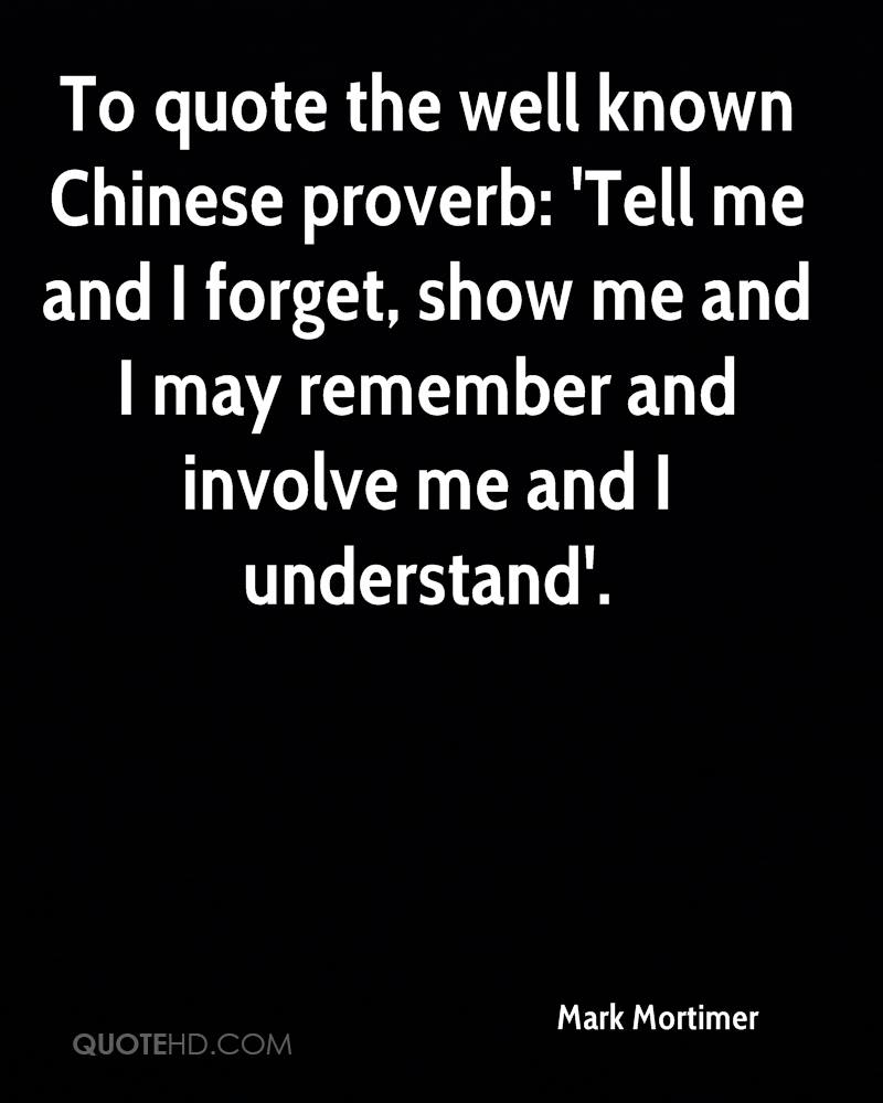 To quote the well known Chinese proverb: 'Tell me and I forget, show me and I may remember and involve me and I understand'.
