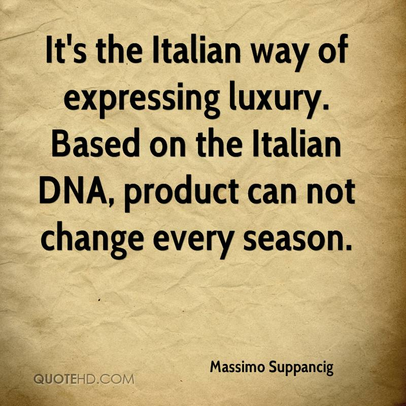 It's the Italian way of expressing luxury. Based on the Italian DNA, product can not change every season.