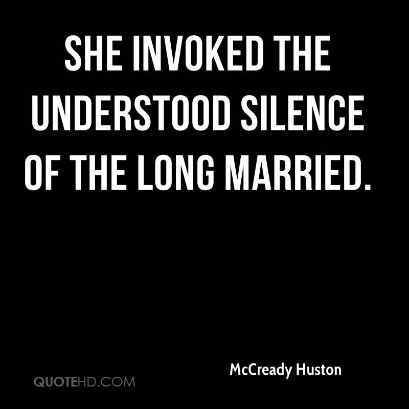 She invoked the understood silence of the long married.