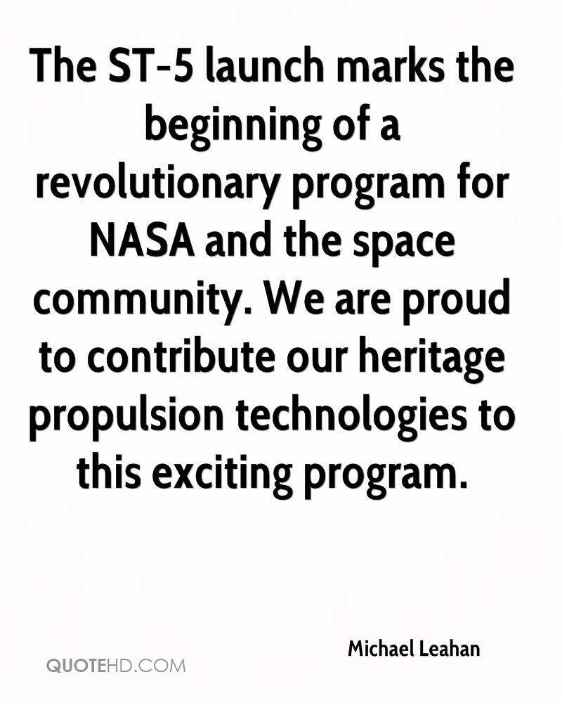 The ST-5 launch marks the beginning of a revolutionary program for NASA and the space community. We are proud to contribute our heritage propulsion technologies to this exciting program.