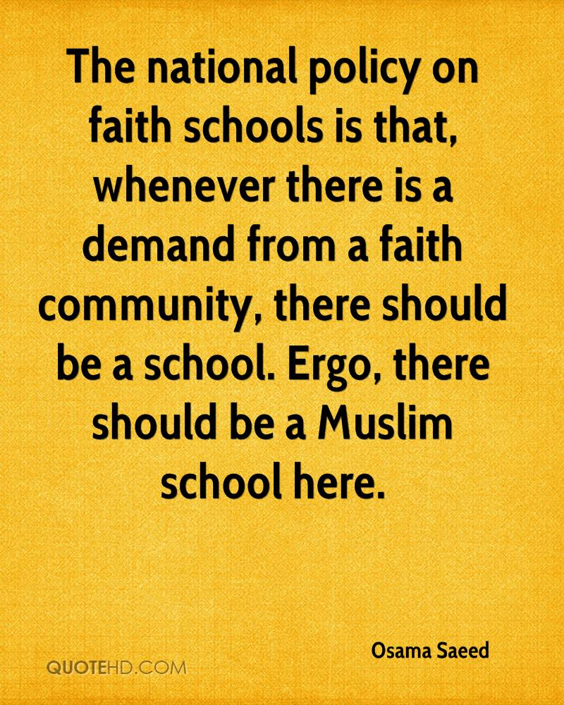 The national policy on faith schools is that, whenever there is a demand from a faith community, there should be a school. Ergo, there should be a Muslim school here.