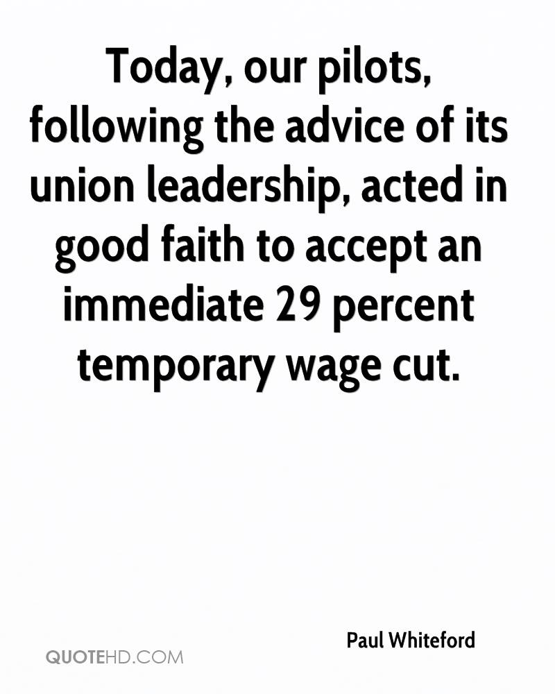 Today, our pilots, following the advice of its union leadership, acted in good faith to accept an immediate 29 percent temporary wage cut.