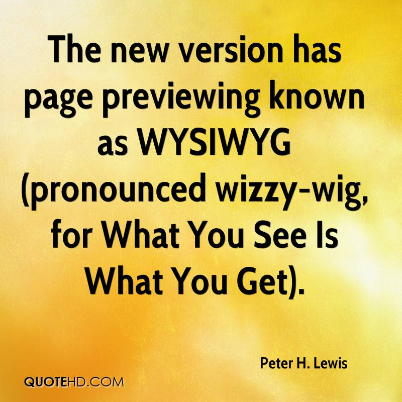 The new version has page previewing known as WYSIWYG (pronounced wizzy-wig, for What You See Is What You Get).