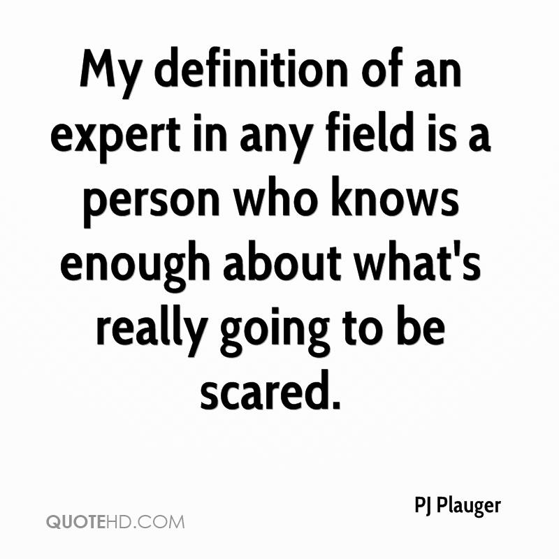My definition of an expert in any field is a person who knows enough about what's really going to be scared.