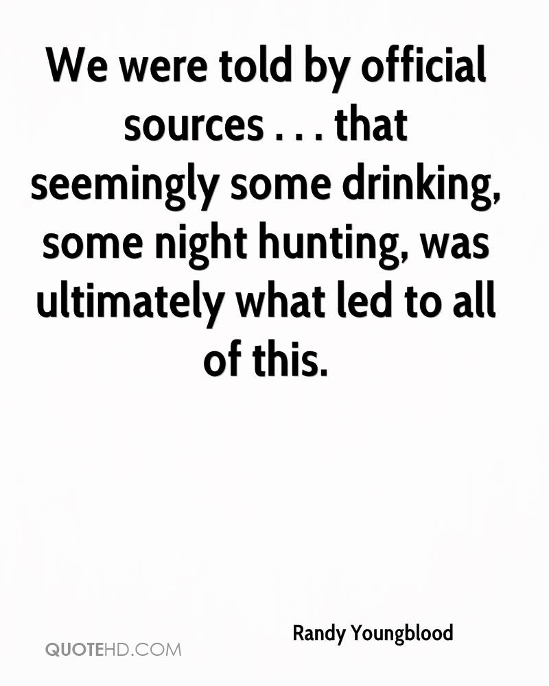 We were told by official sources . . . that seemingly some drinking, some night hunting, was ultimately what led to all of this.