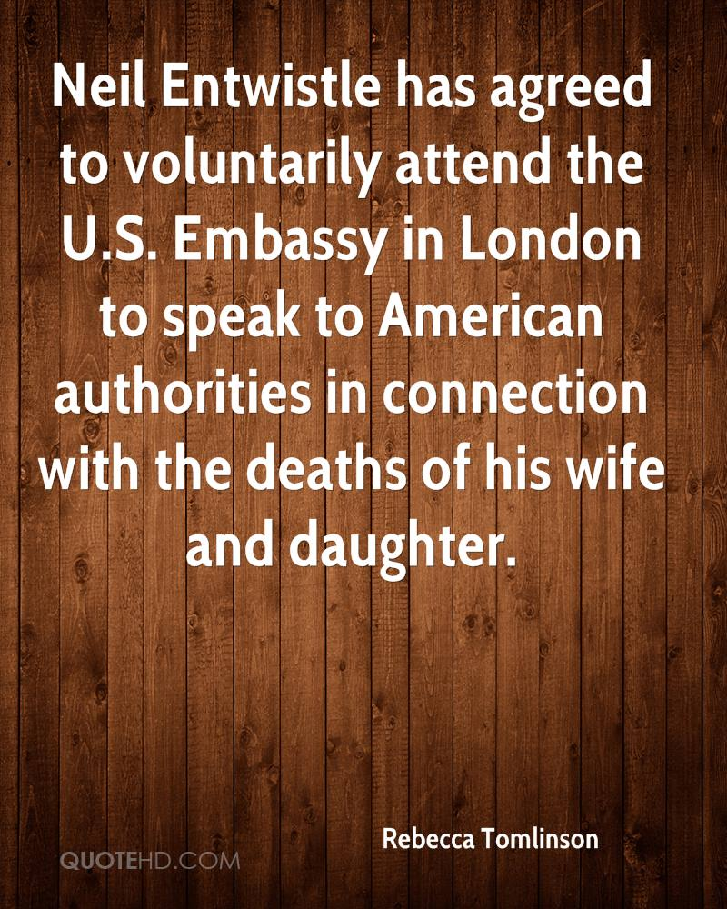 Neil Entwistle has agreed to voluntarily attend the U.S. Embassy in London to speak to American authorities in connection with the deaths of his wife and daughter.