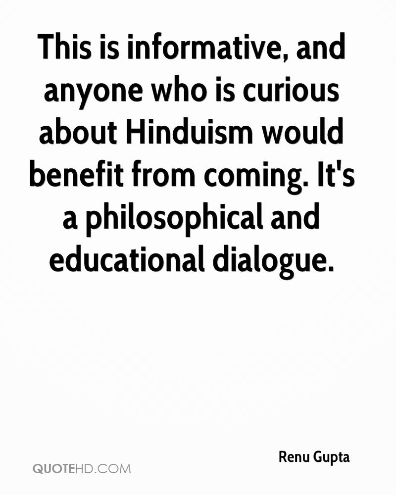 This is informative, and anyone who is curious about Hinduism would benefit from coming. It's a philosophical and educational dialogue.