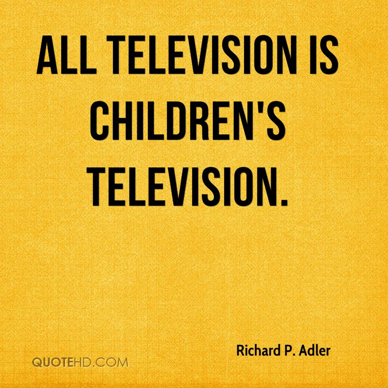 All television is children's television.