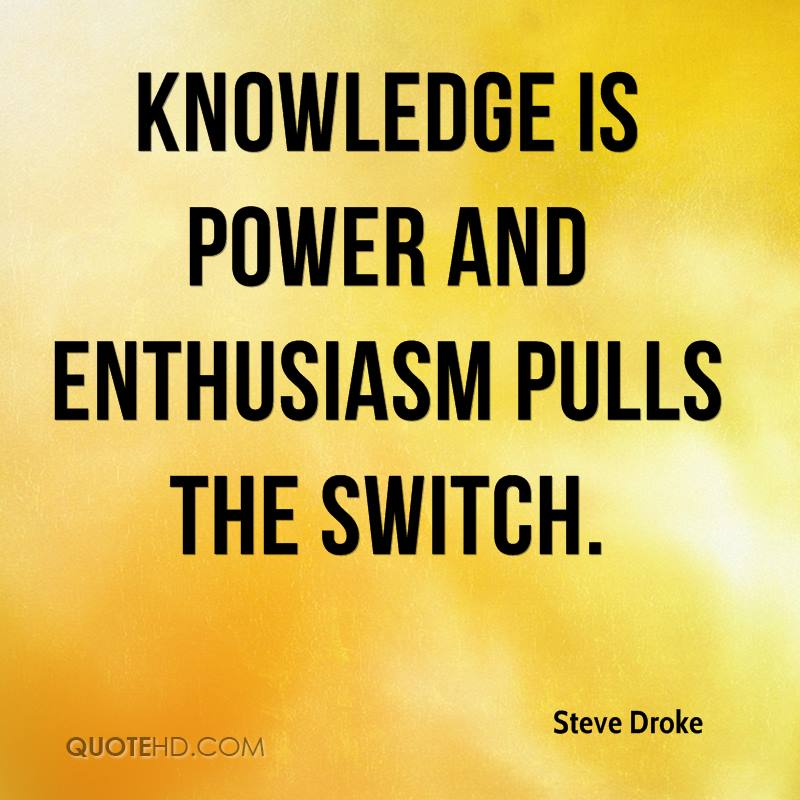 Steve Droke Quotes QuoteHD Inspiration Knowledge Is Power Quote