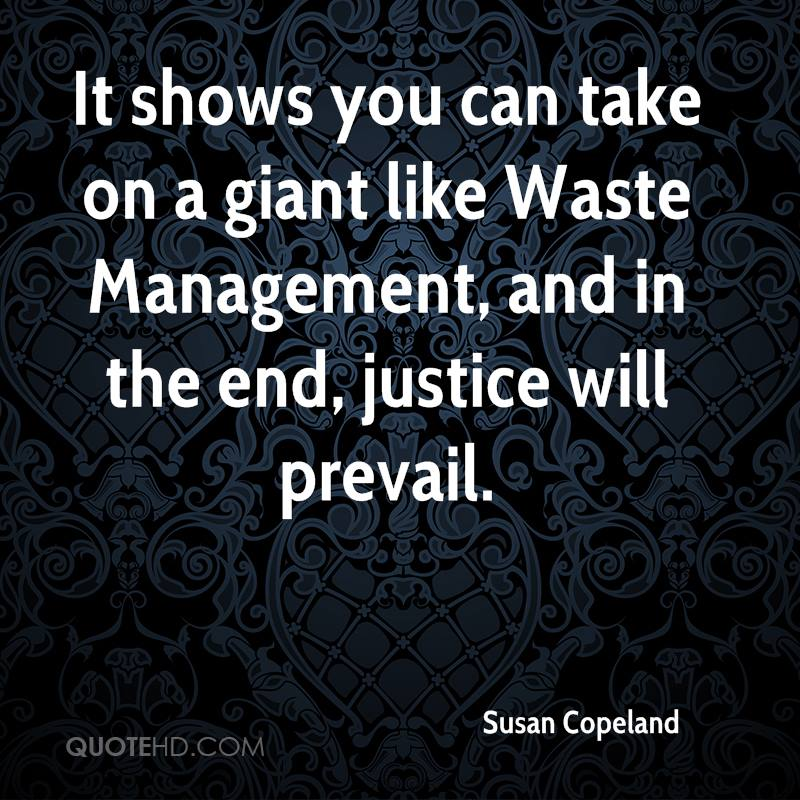 It shows you can take on a giant like Waste Management, and in the end, justice will prevail.
