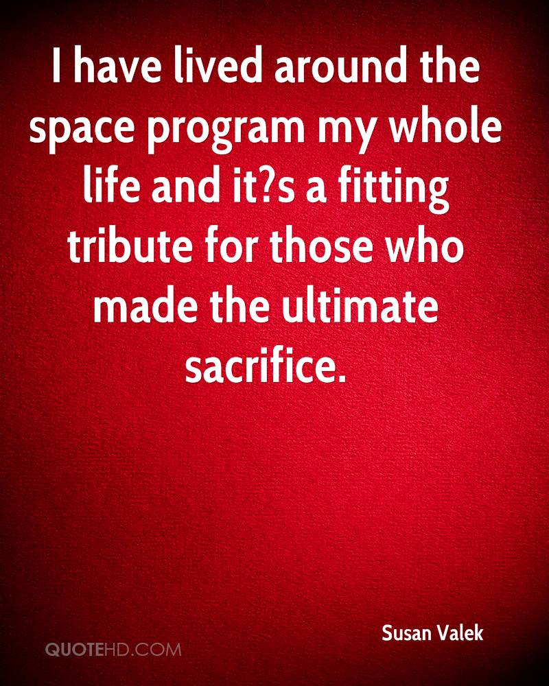 I have lived around the space program my whole life and it?s a fitting tribute for those who made the ultimate sacrifice.