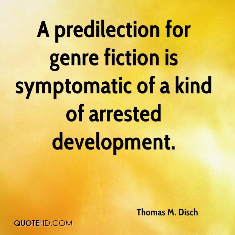 A predilection for genre fiction is symptomatic of a kind of arrested development.