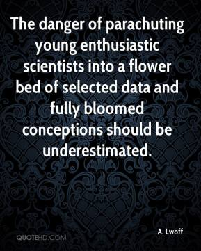 The danger of parachuting young enthusiastic scientists into a flower bed of selected data and fully bloomed conceptions should be underestimated.