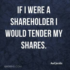 Aad Jacobs - If I were a shareholder I would tender my shares.