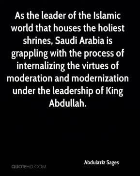 Abdulaziz Sages - As the leader of the Islamic world that houses the holiest shrines, Saudi Arabia is grappling with the process of internalizing the virtues of moderation and modernization under the leadership of King Abdullah.