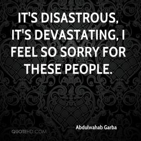 Abdulwahab Garba - It's disastrous, it's devastating, I feel so sorry for these people.
