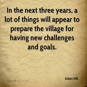 In the next three years, a lot of things will appear to prepare the village for having new challenges and goals.