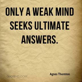 Agnes Thornton - Only a weak mind seeks ultimate answers.