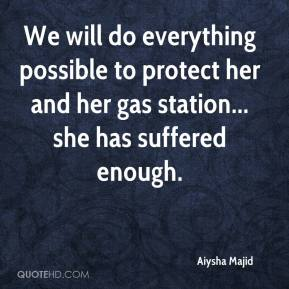 Aiysha Majid - We will do everything possible to protect her and her gas station... she has suffered enough.