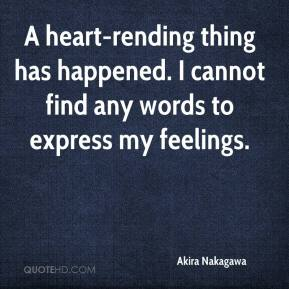 Akira Nakagawa - A heart-rending thing has happened. I cannot find any words to express my feelings.
